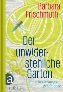 Der unwiderstehliche Garten, Barbara Frischmuth